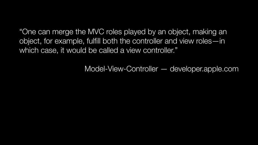 """""""One can merge the MVC roles played by an objec..."""