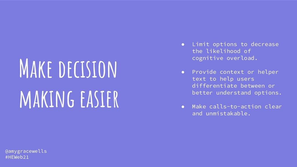 Make decision making easier ● Limit options to ...