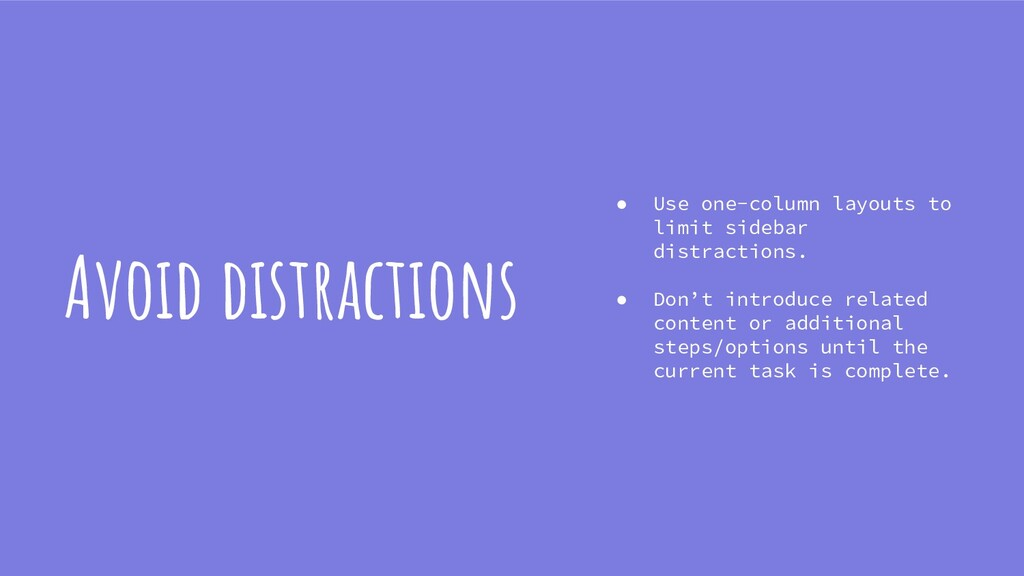 Avoid distractions ● Use one-column layouts to ...