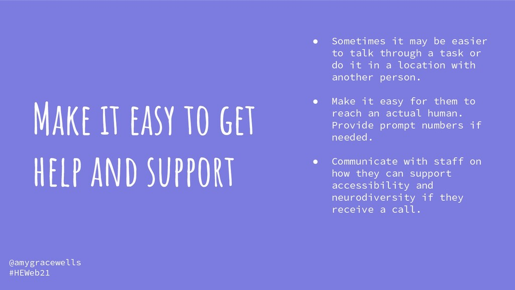 Make it easy to get help and support ● Sometime...