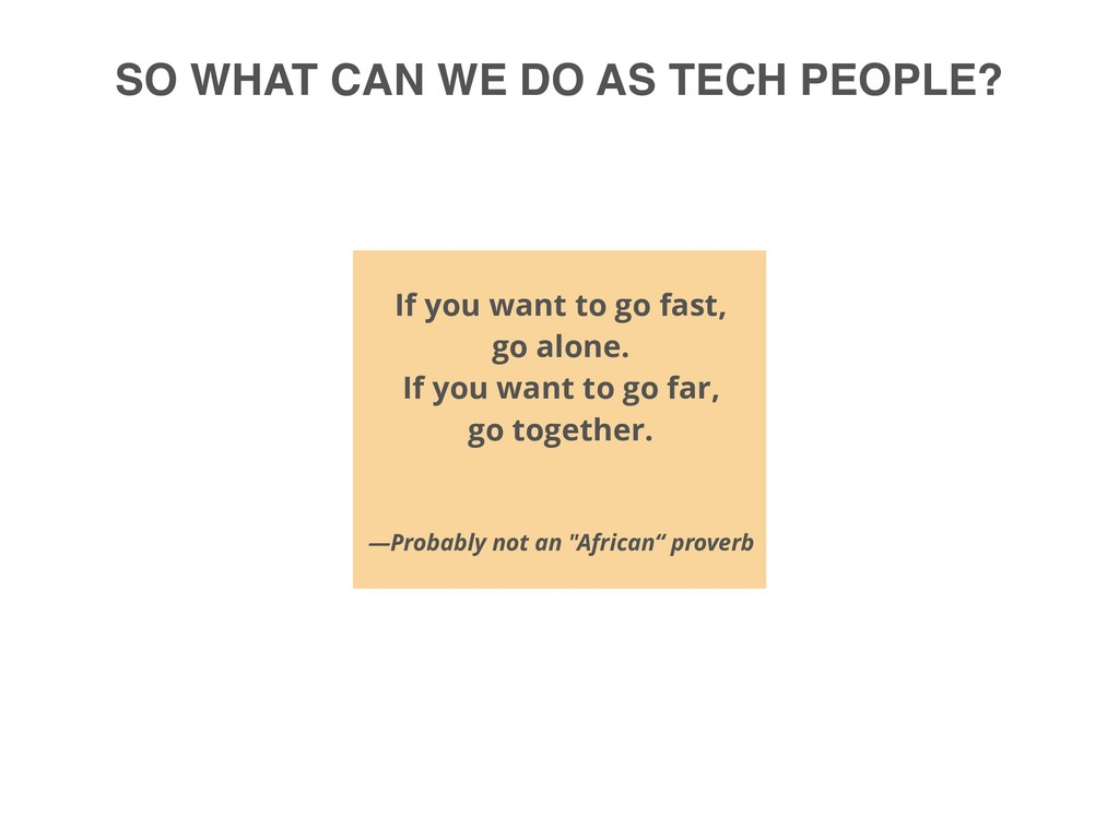 SO WHAT CAN WE DO AS TECH PEOPLE? If you want t...