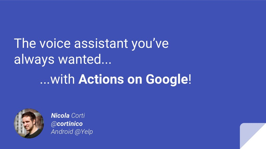 The voice assistant you've always wanted... ......