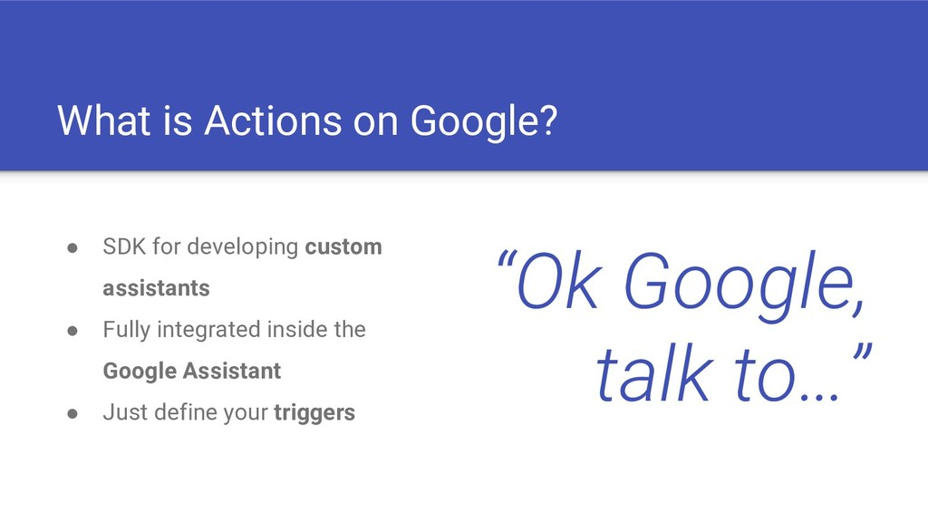 What is Actions on Google? ● SDK for developing...