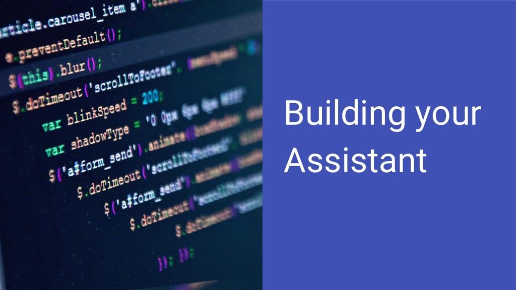 Building your Assistant