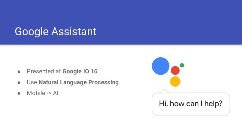 ● Presented at Google IO 16 ● Use Natural Langu...