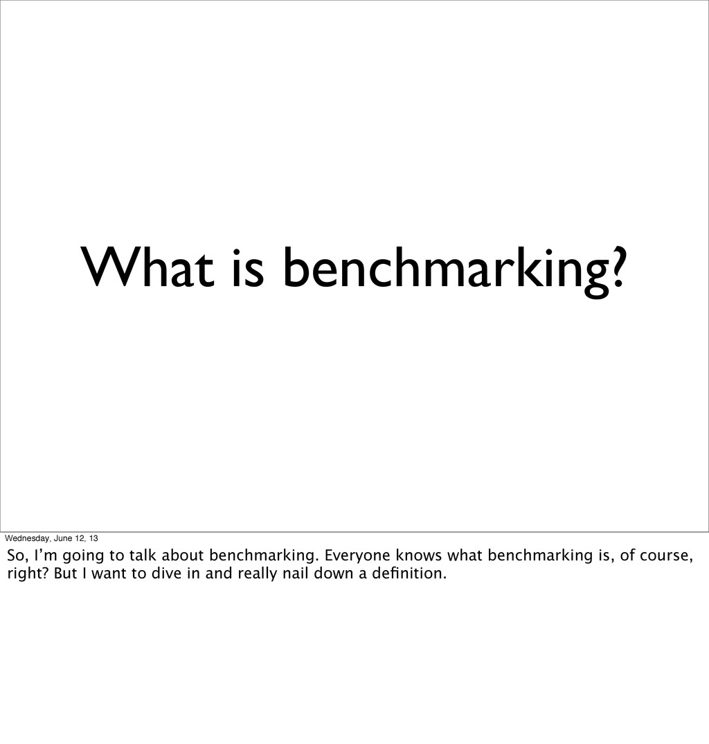 What is benchmarking? Wednesday, June 12, 13 So...