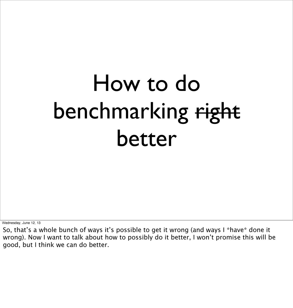 How to do benchmarking right better Wednesday, ...