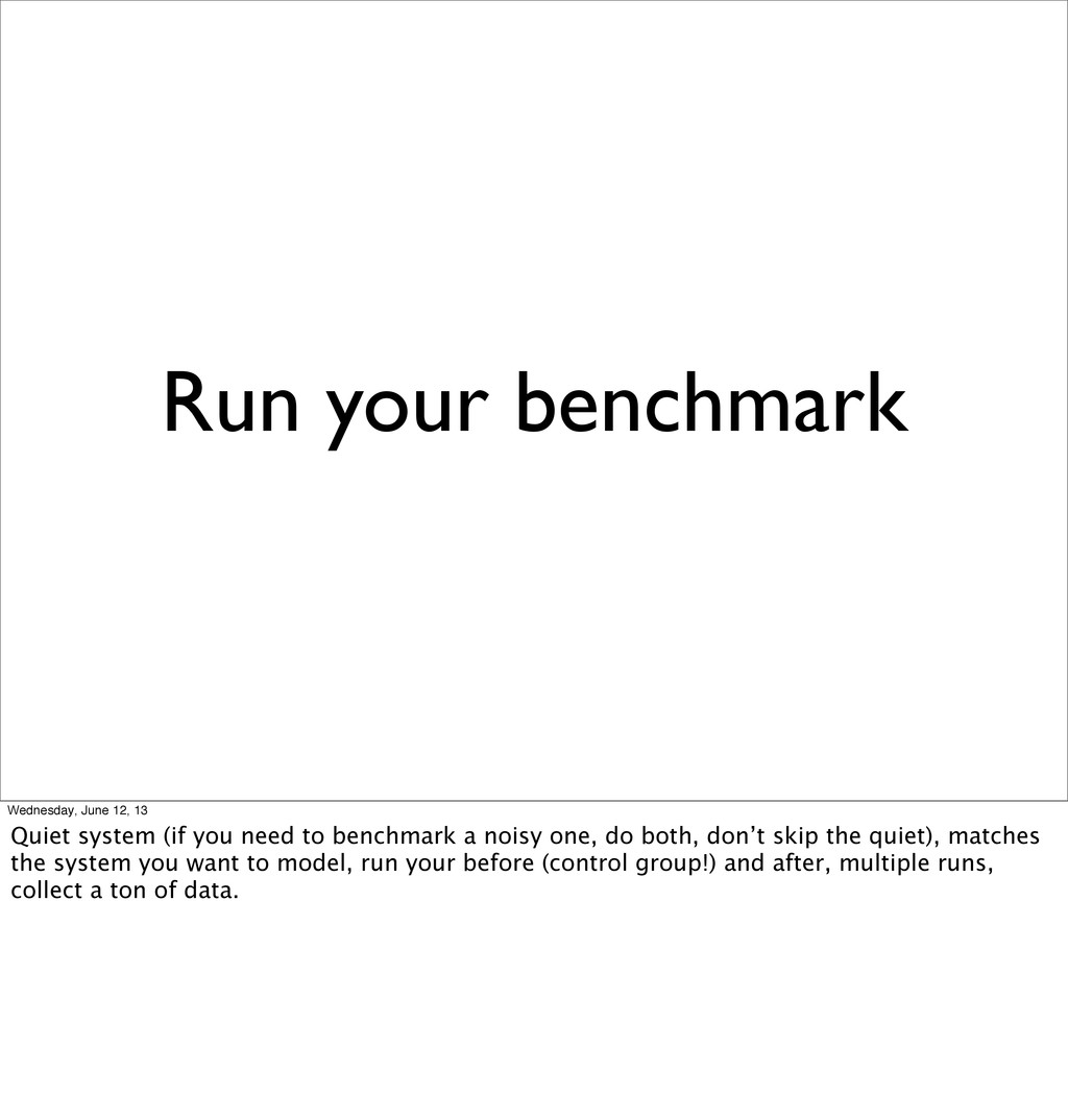 Run your benchmark Wednesday, June 12, 13 Quiet...