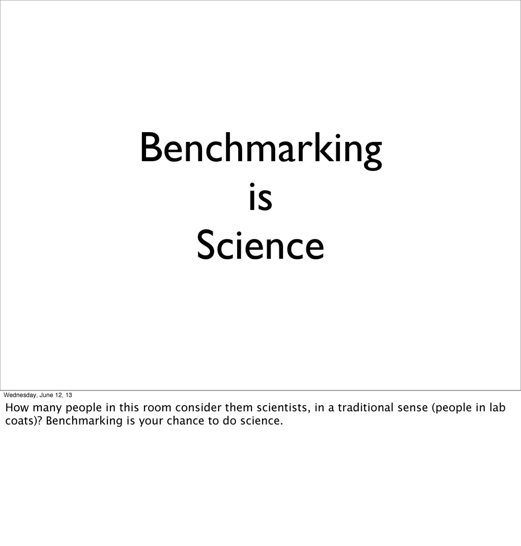Benchmarking is Science Wednesday, June 12, 13 ...