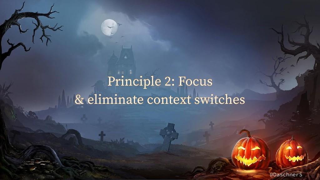 @DaschnerS Principle 2: Focus & eliminate conte...