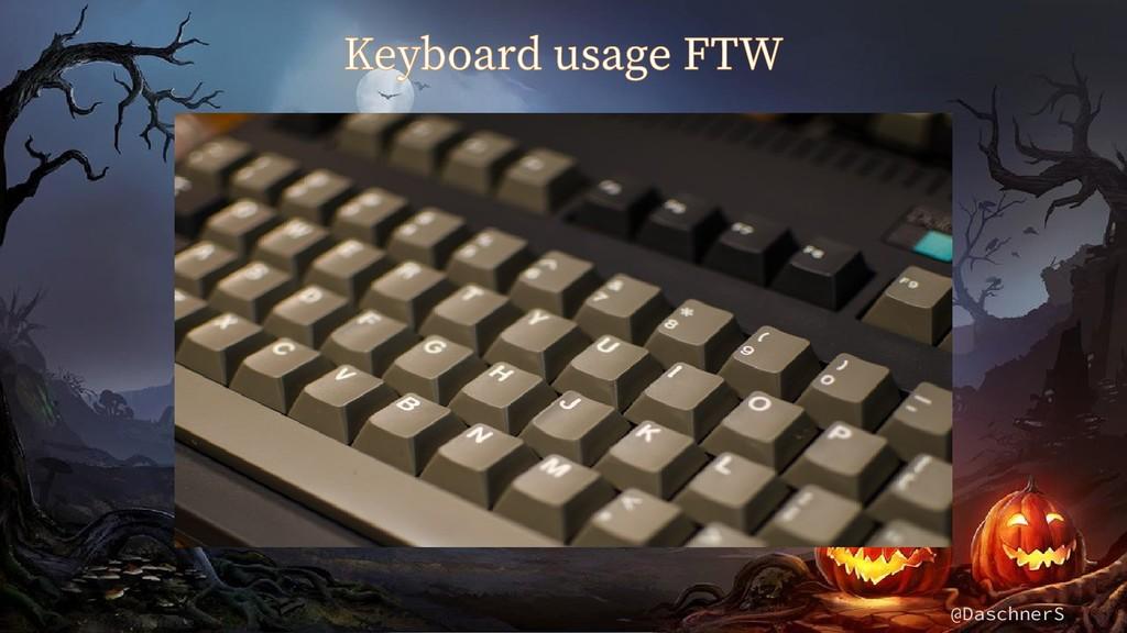 @DaschnerS Keyboard usage FTW