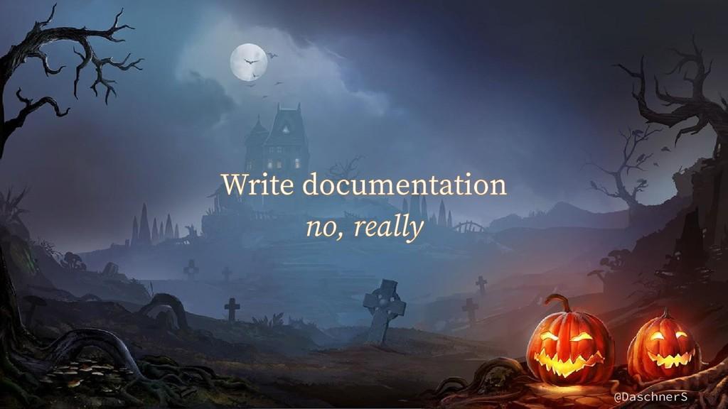 @DaschnerS Write documentation no, really