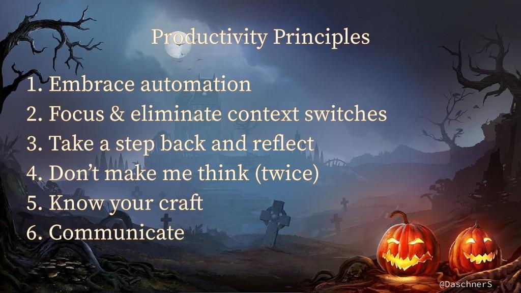 @DaschnerS Productivity Principles 1. Embrace a...