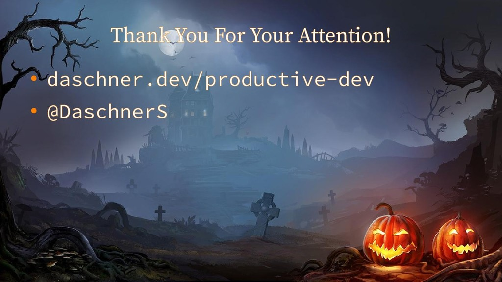 Thank You For Your Attention! ● daschner.dev/pr...
