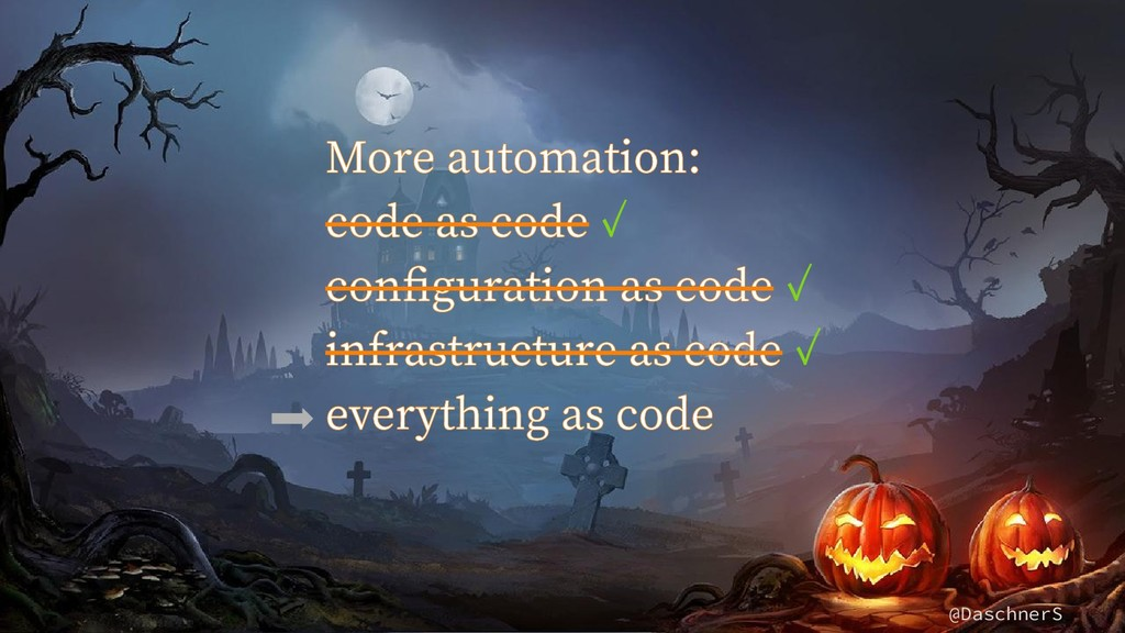 @DaschnerS More automation: code as code ✓ conf...