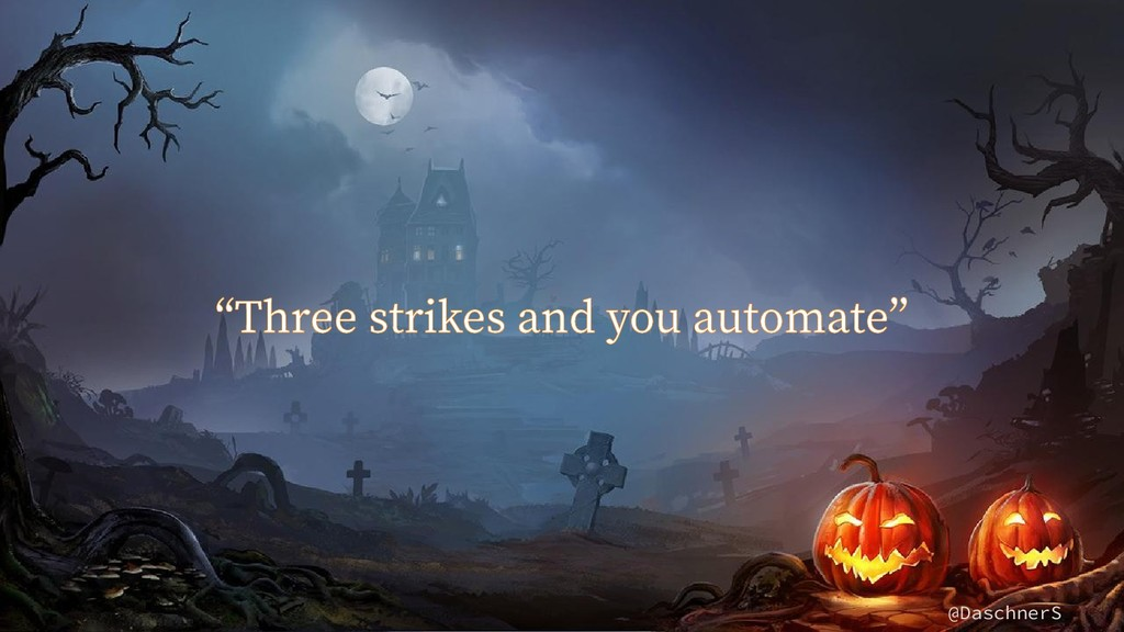"""@DaschnerS """"Three strikes and you automate"""""""