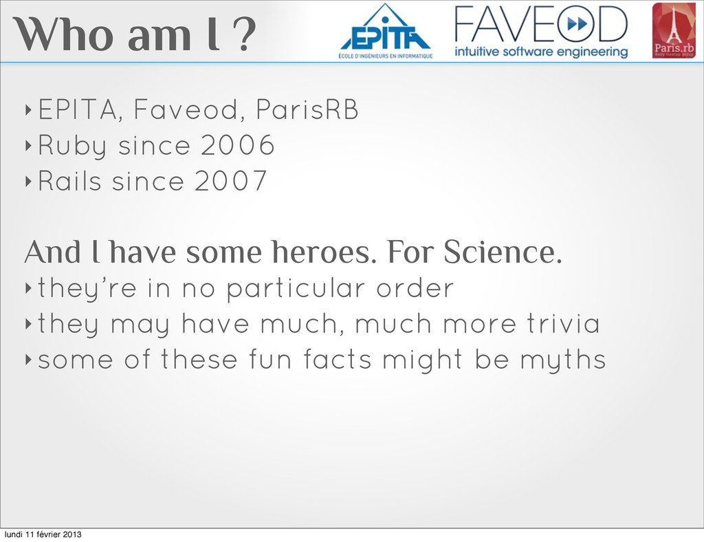 Who am I ? ‣ EPITA, Faveod, ParisRB ‣ Ruby sinc...