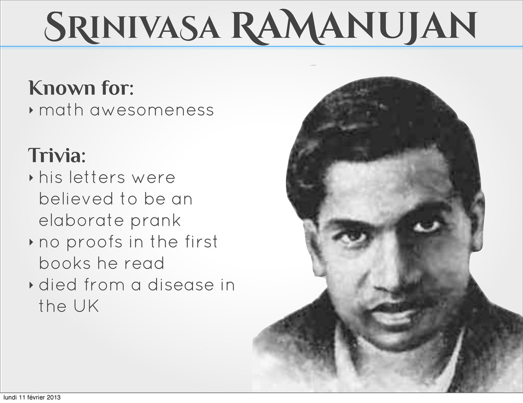 SRinivaSa RaManuJan Known for: ‣ math awesomene...