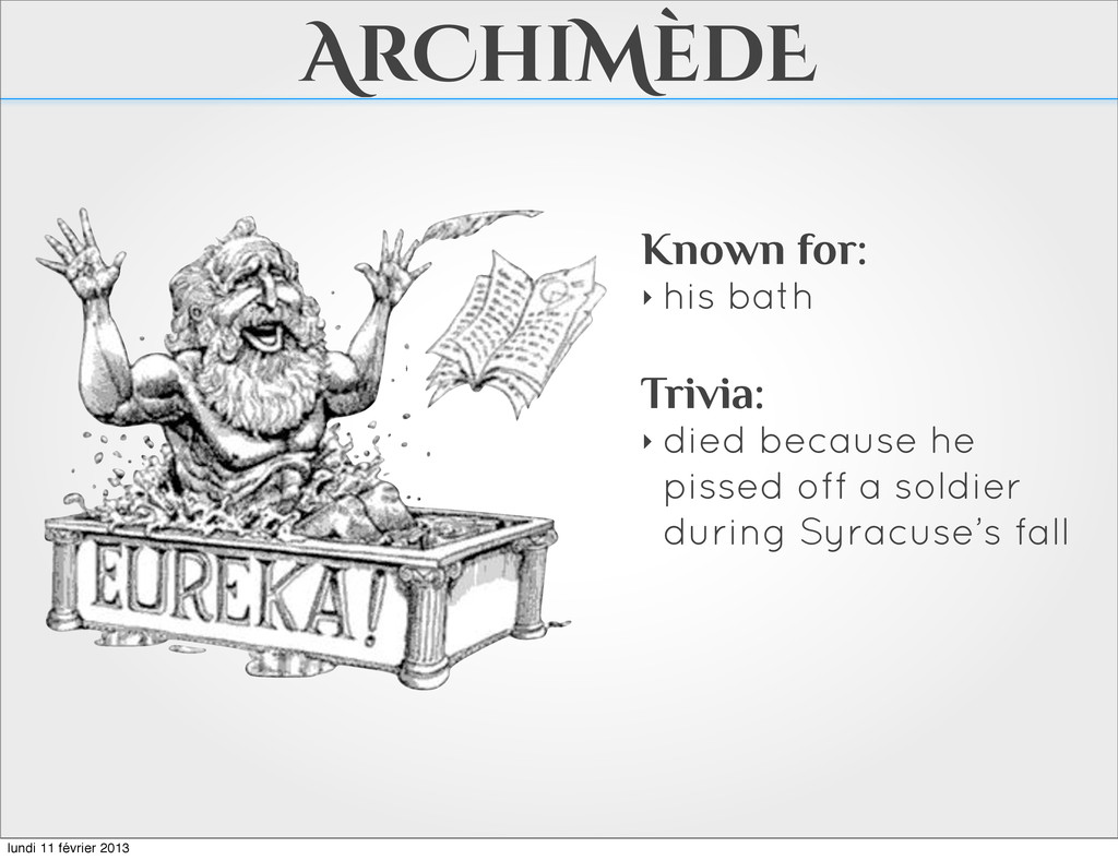 ArChiMèdE Known for: ‣ his bath Trivia: ‣ died ...