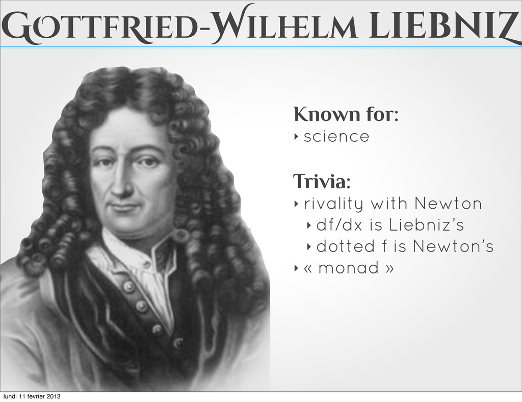 GOttfRied-Wilh elm liebniZ Known for: ‣ science...