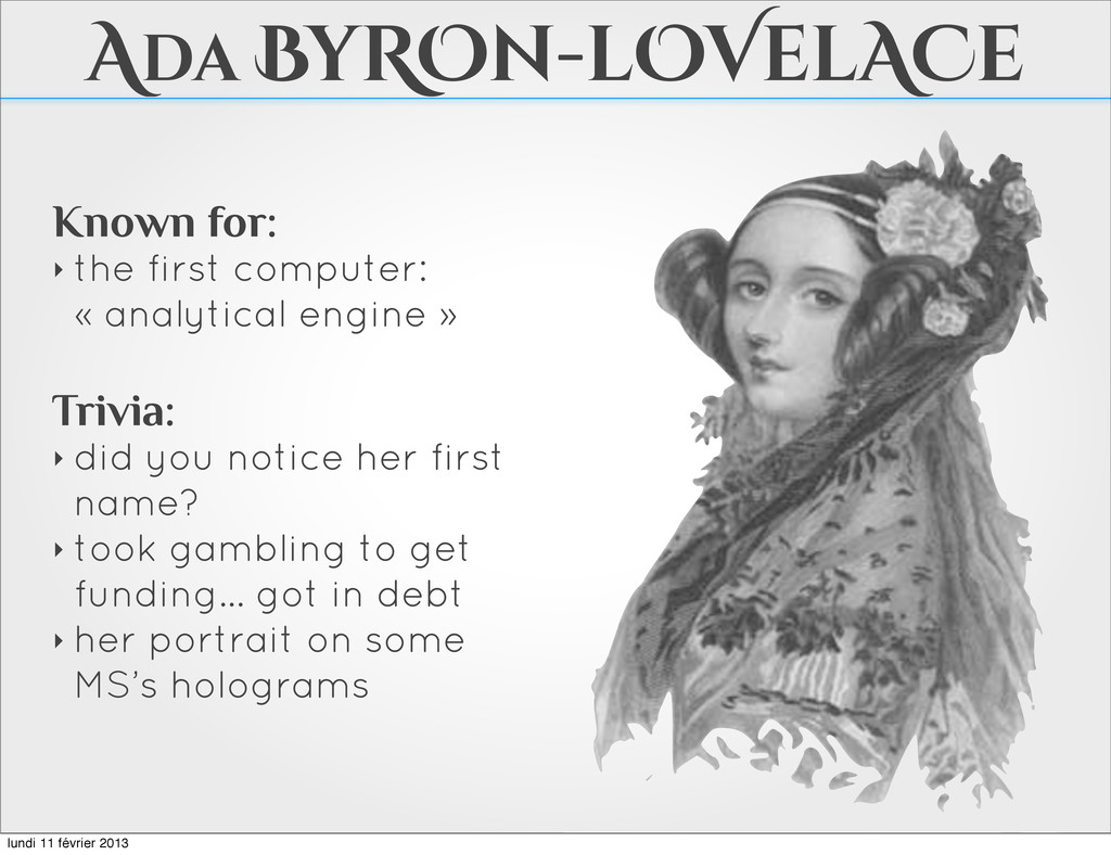Ada ByROn-lOVelACe Known for: ‣ the first compu...