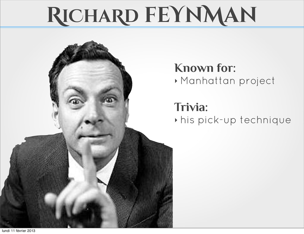 RiChaRd feYnMan Known for: ‣ Manhattan project ...