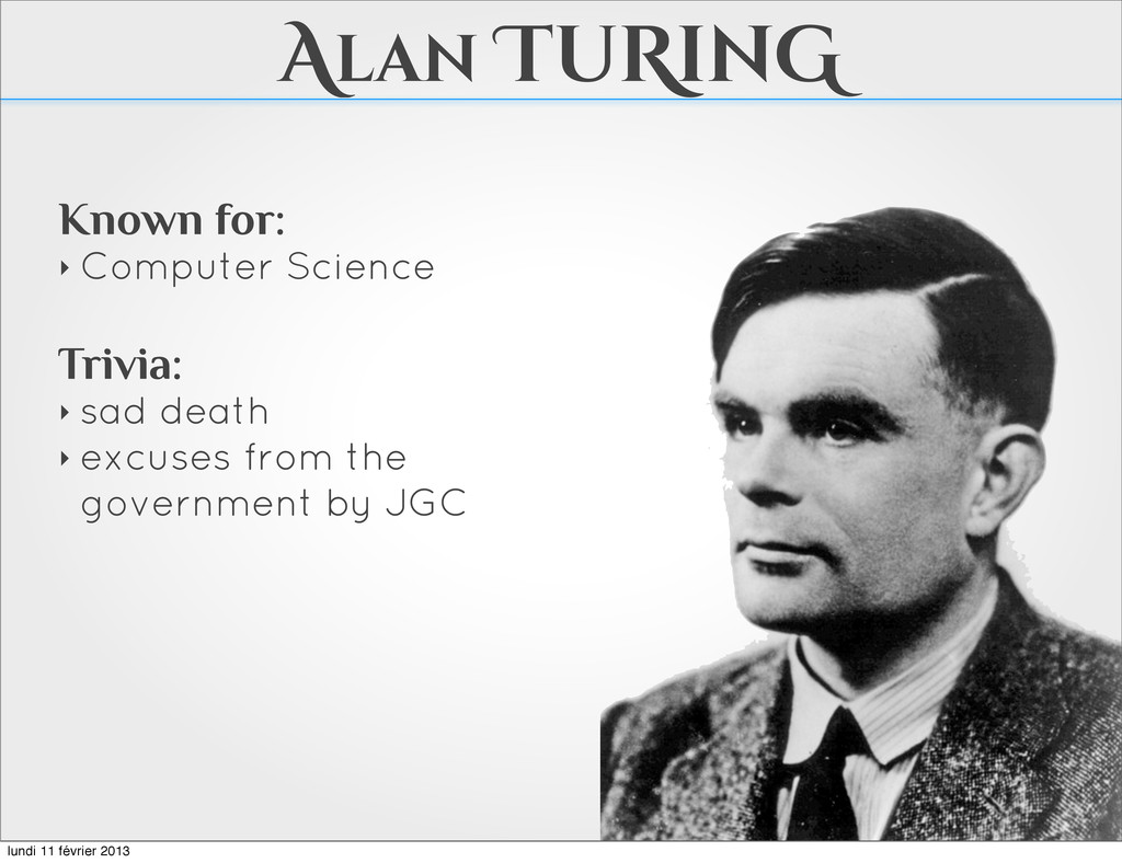 Alan TuRinG Known for: ‣ Computer Science Trivi...