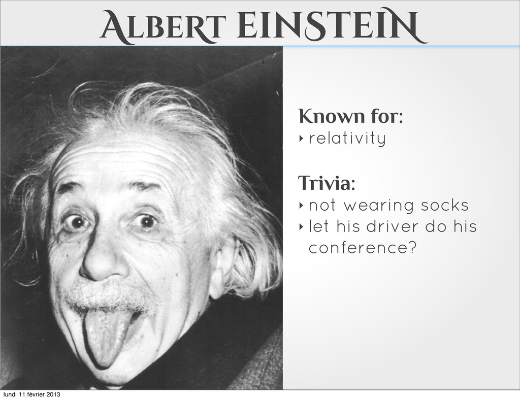 AlbeRt einSteiN Known for: ‣ relativity Trivia:...