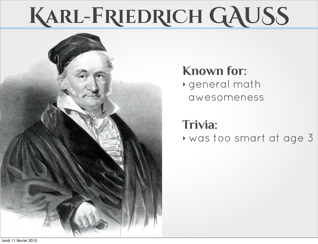 Karl-fRiedRiCh GAuSS Known for: ‣ general math ...