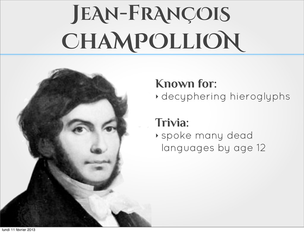 JeAn-frAnÇOiS ChaMPOlliON Known for: ‣ decypher...
