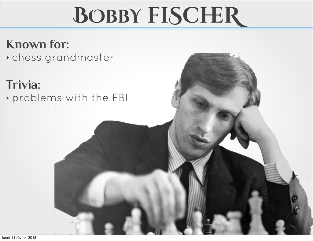 BObbY fiSch eR Known for: ‣ chess grandmaster T...