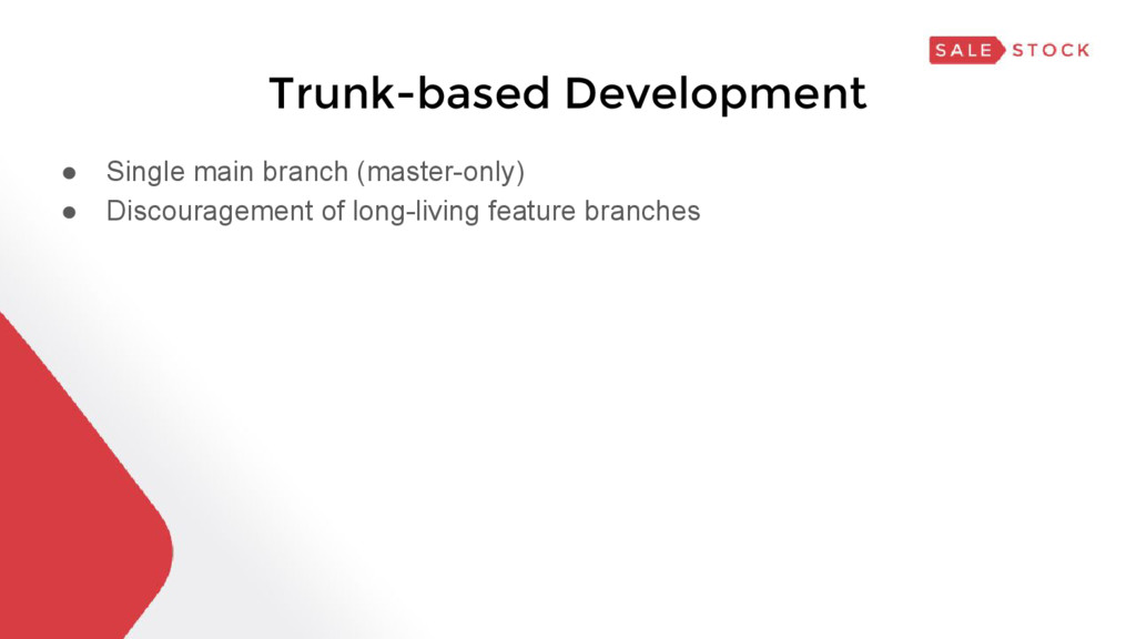 Trunk-based Development ● Single main branch (m...