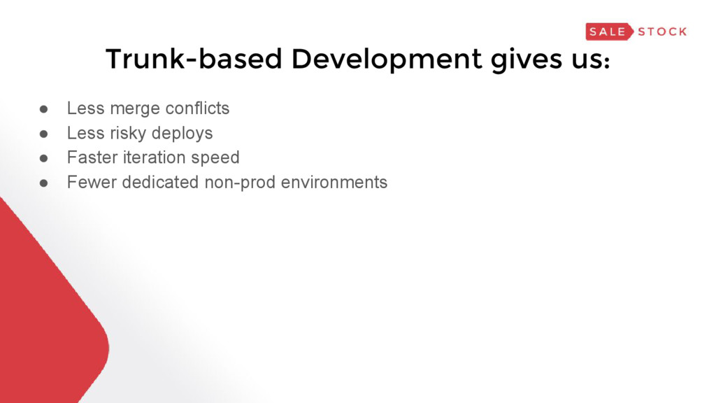 Trunk-based Development gives us: ● Less merge ...