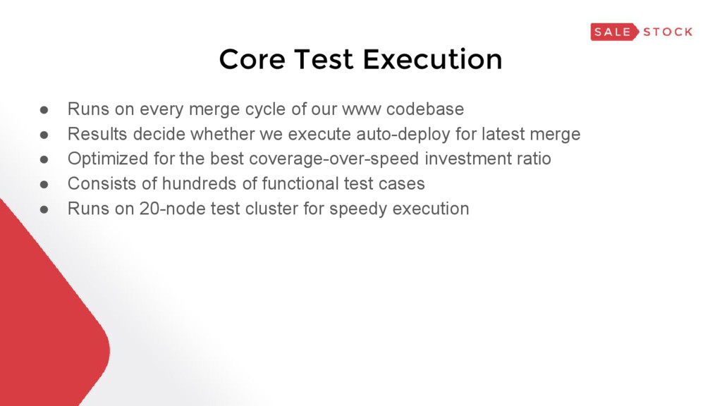 Core Test Execution ● Runs on every merge cycle...