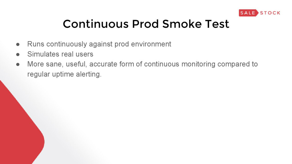 Continuous Prod Smoke Test ● Runs continuously ...