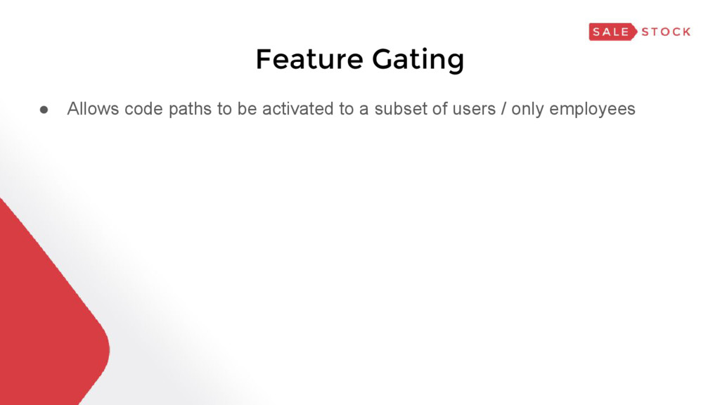Feature Gating ● Allows code paths to be activa...
