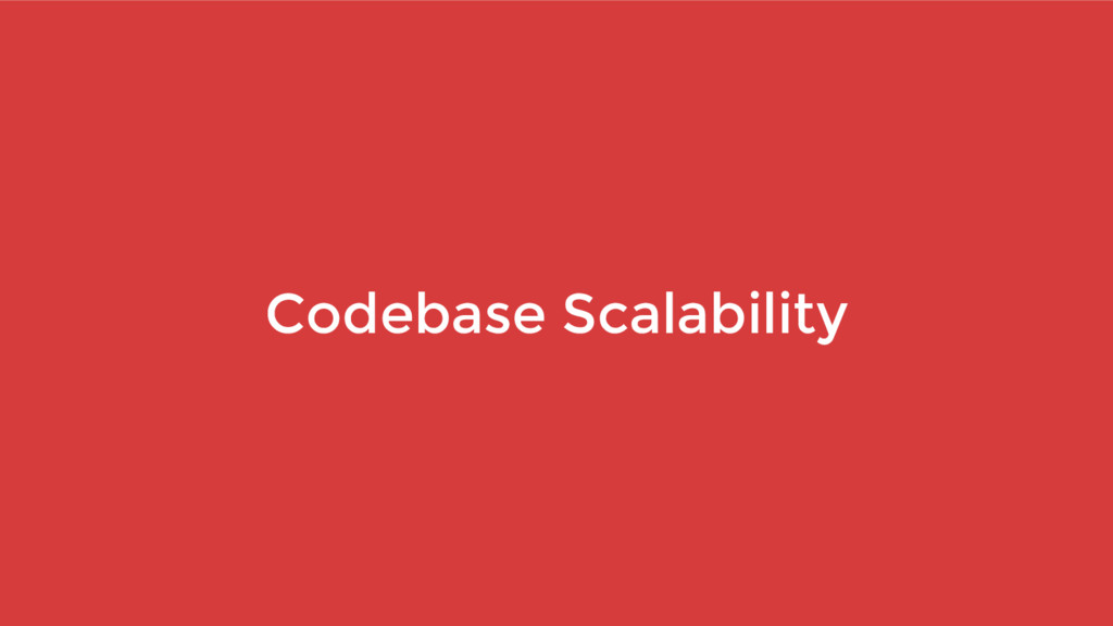 Codebase Scalability