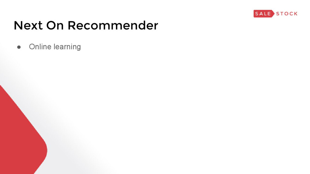 Next On Recommender ● Online learning
