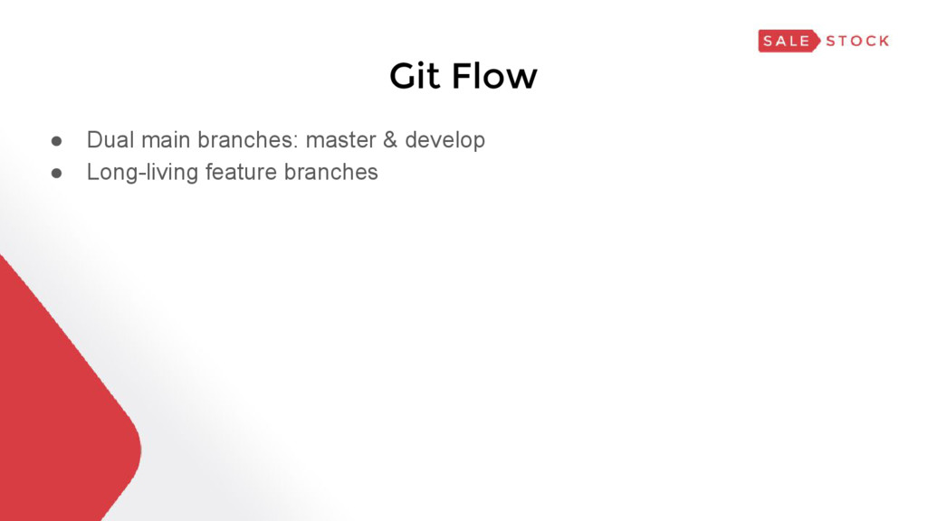 Git Flow ● Dual main branches: master & develop...
