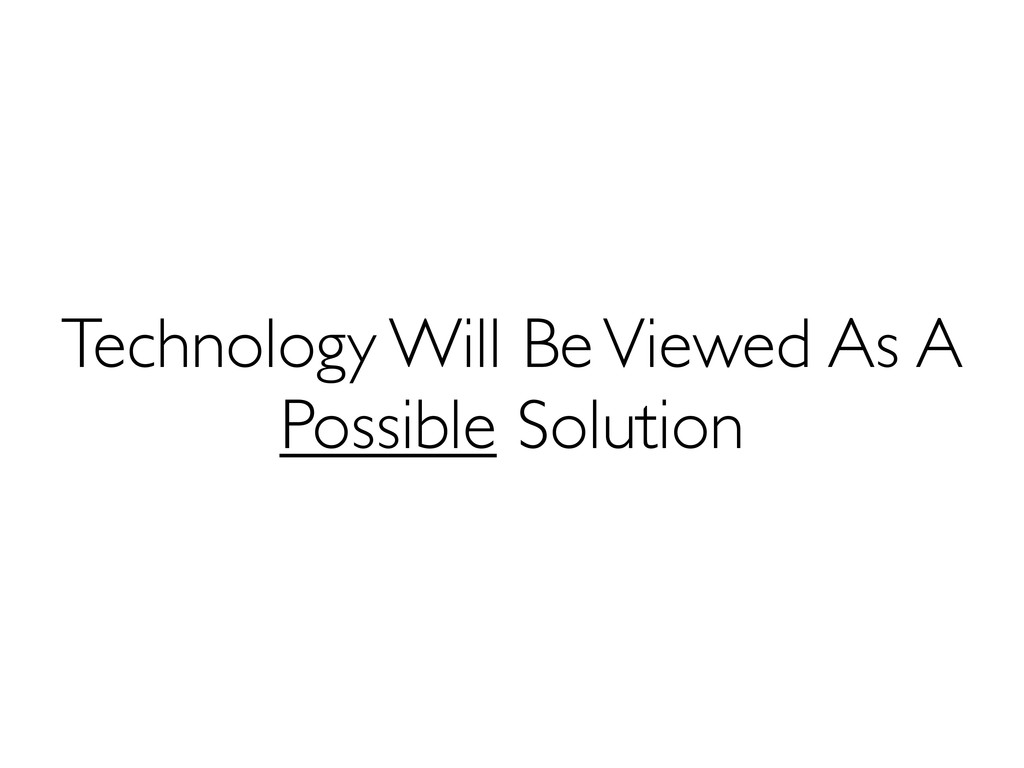 Technology Will Be Viewed As A Possible Solution