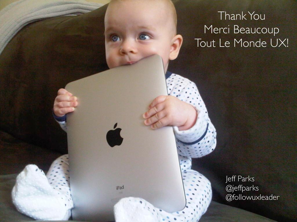 Thank You Merci Beaucoup Tout Le Monde UX! Jeff...