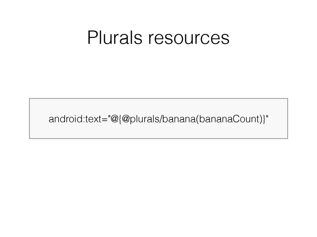"""android:text=""""@{@plurals/banana(bananaCount)}"""" ..."""