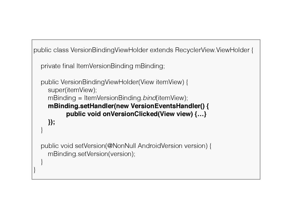 public class VersionBindingViewHolder extends R...