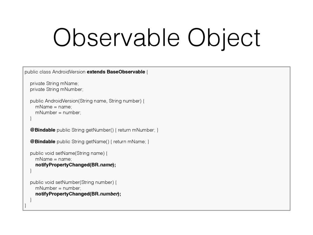Observable Object public class AndroidVersion e...