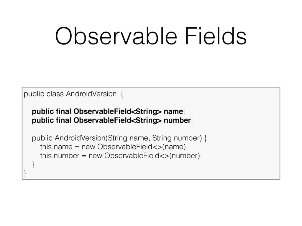 Observable Fields public class AndroidVersion {...