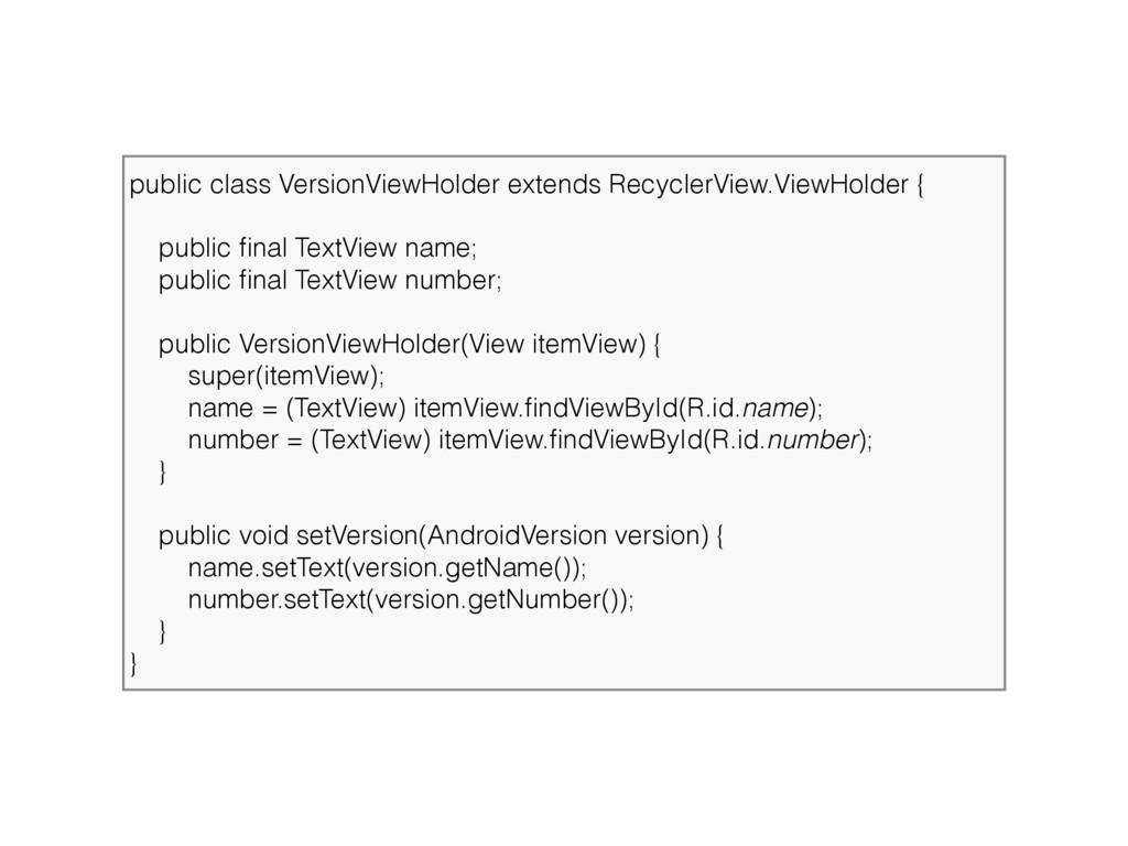 public class VersionViewHolder extends Recycler...