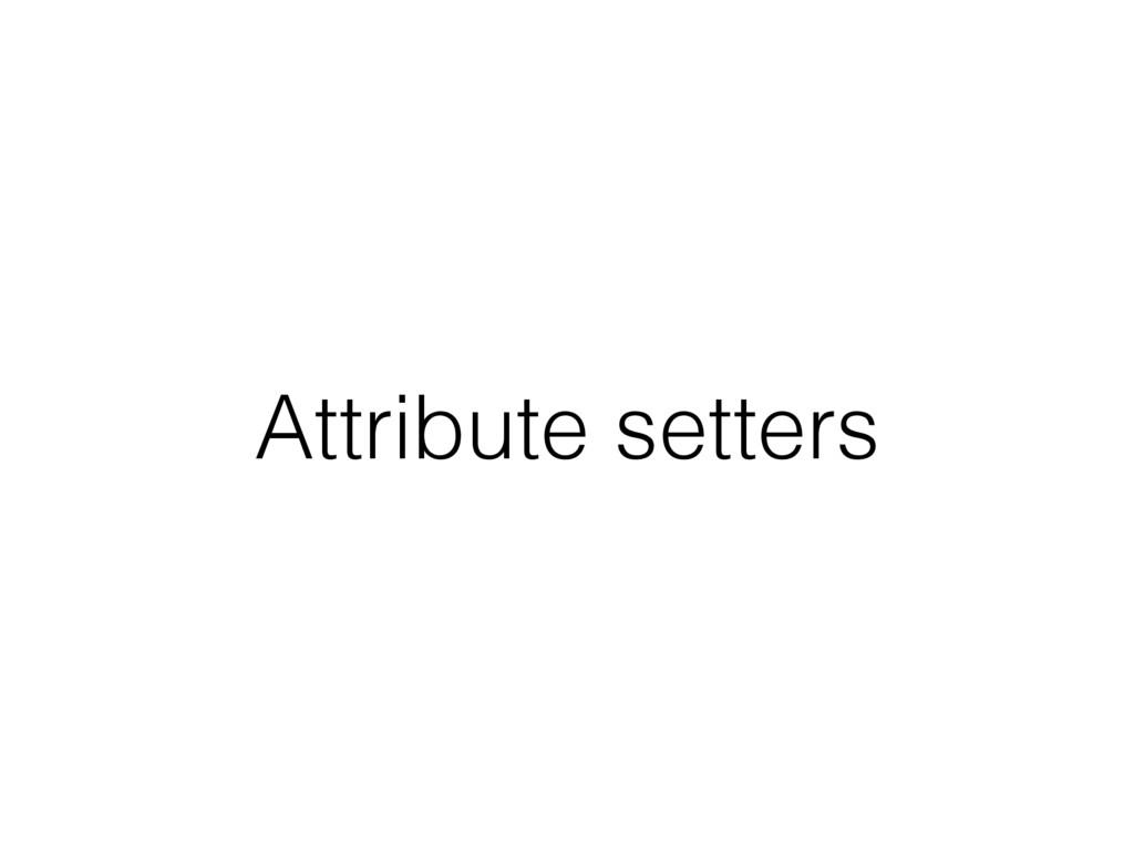 Attribute setters