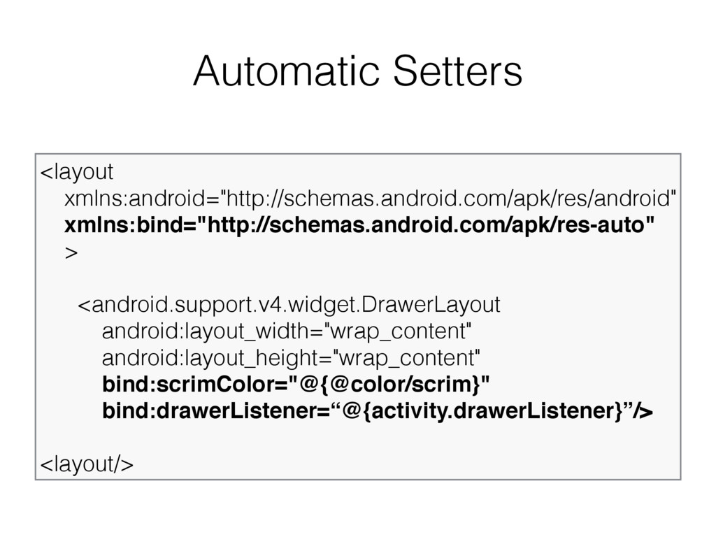 """Automatic Setters <layout xmlns:android=""""http:..."""