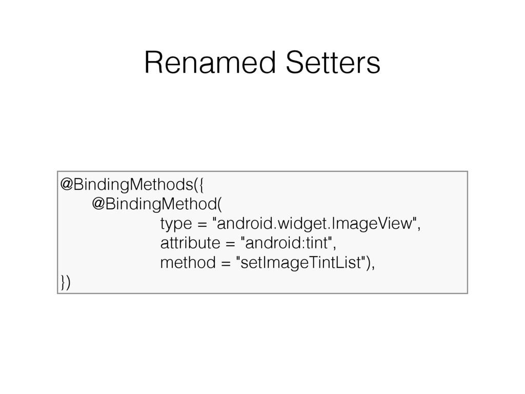 Renamed Setters @BindingMethods({ @BindingMetho...