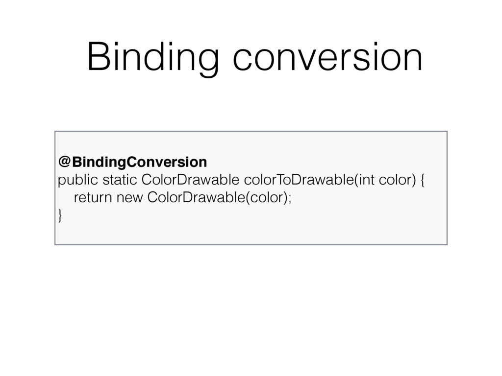 @BindingConversion public static ColorDrawable...